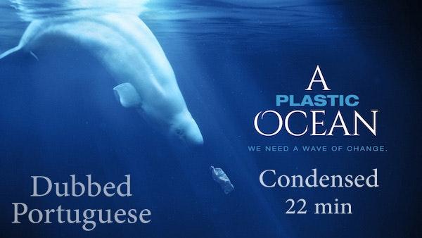 A Plastic Ocean - Condenced - Portuguese (Dubbed)