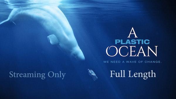 A Plastic Ocean - Streaming Only - Full Length