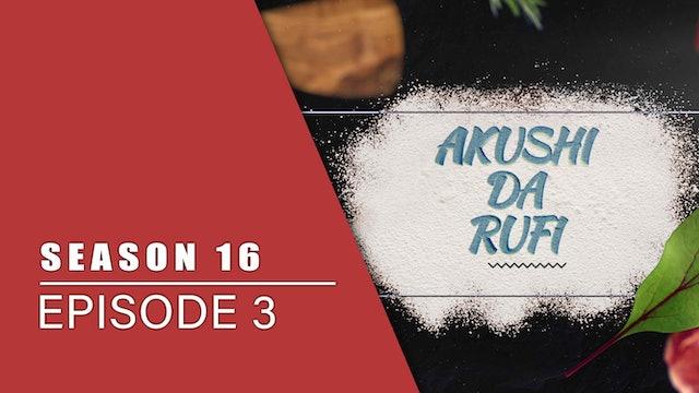 Akushi Da Rufi | Zango Na 16 | Kashi Na 3
