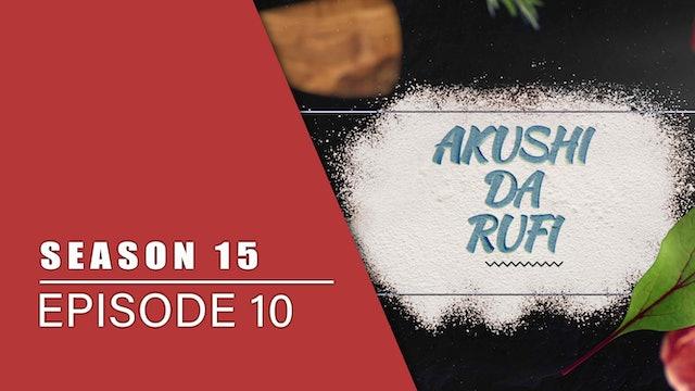 Akushi Da Rufi | Zango Na 15 | Kashi Na 10