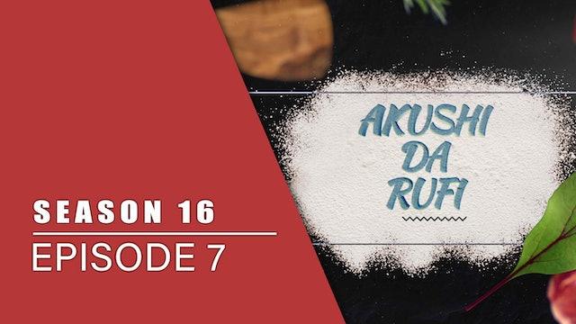 Akushi Da Rufi | Zango Na 16 | Kashi Na 7
