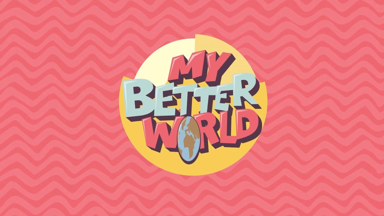 My Better World