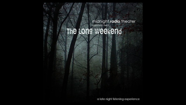 Midnight Radio Theater - Episode 2: The Long Weekend