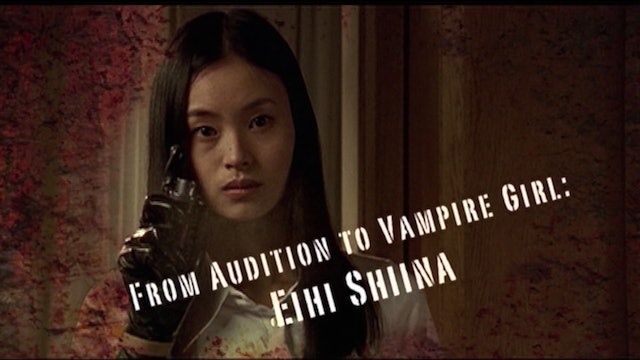 From Audition to Vampire Girl: Eihi Shiina