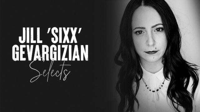 Jill 'Sixx' Gevargizian Selects