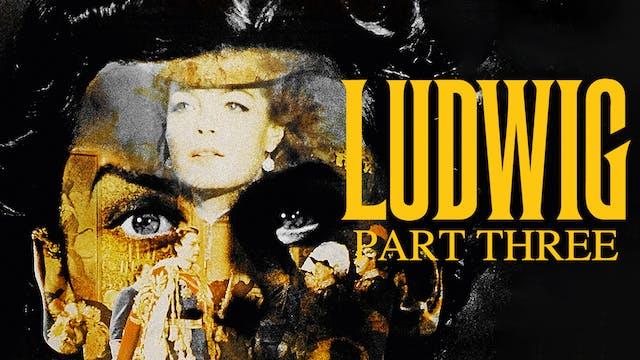 Ludwig, Part III