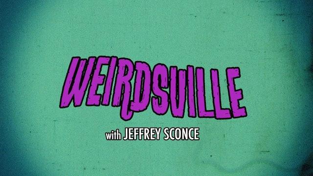 Weirdsville with Jeffrey Sconce