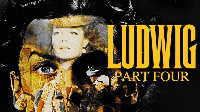 Ludwig, Part IV