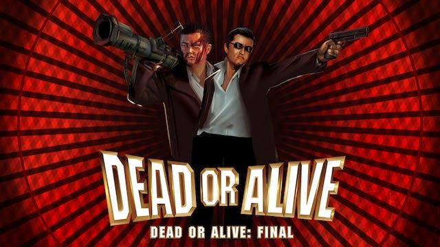 Dead or Alive: Final