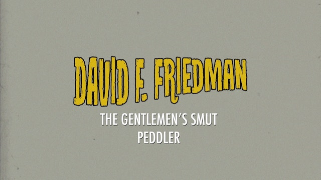 David F. Friedman - The Gentlemen's Smut Peddler