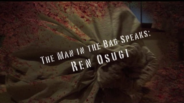 The Man in the Bag Speaks: Ren Osugi