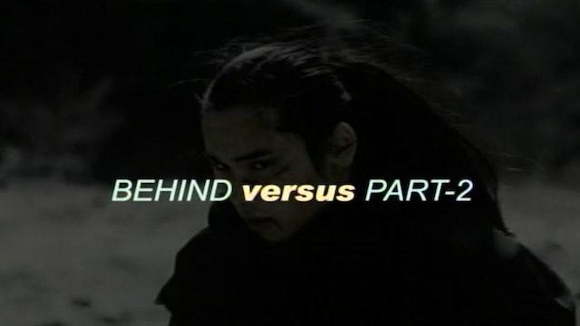 Behind Versus Part 2