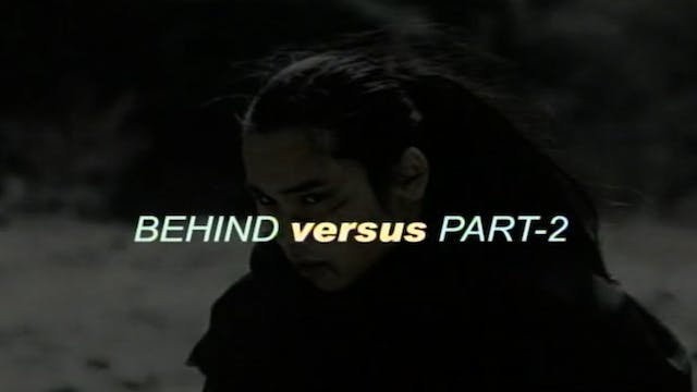 Behind Versus Part 2
