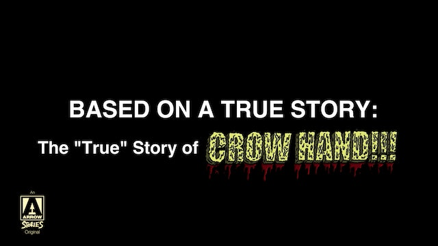 "Based On A True Story: The ""True"" Story of CROW HAND!!!"