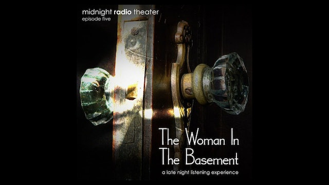 Midnight Radio Theater - Episode 5: The Woman in the Basement