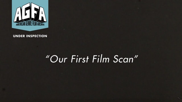 "Under Inspection Series - ""Our First Films Scan"""