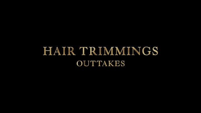 """Hair Trimmings"" Outtakes"