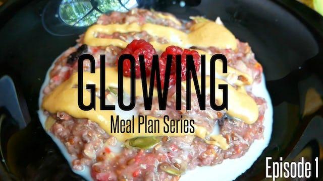 Glowing Meal Plan Series - Season 2 Episode 1
