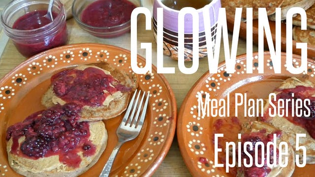 NEW Glowing Meal Plan Series - Season 2 Episode 5