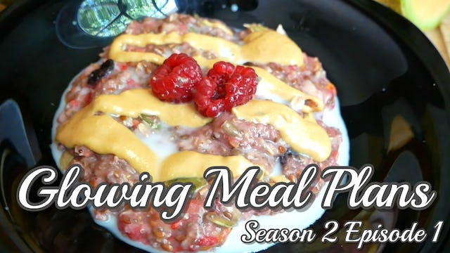 NEW Glowing Meal Plan Series - S2E1