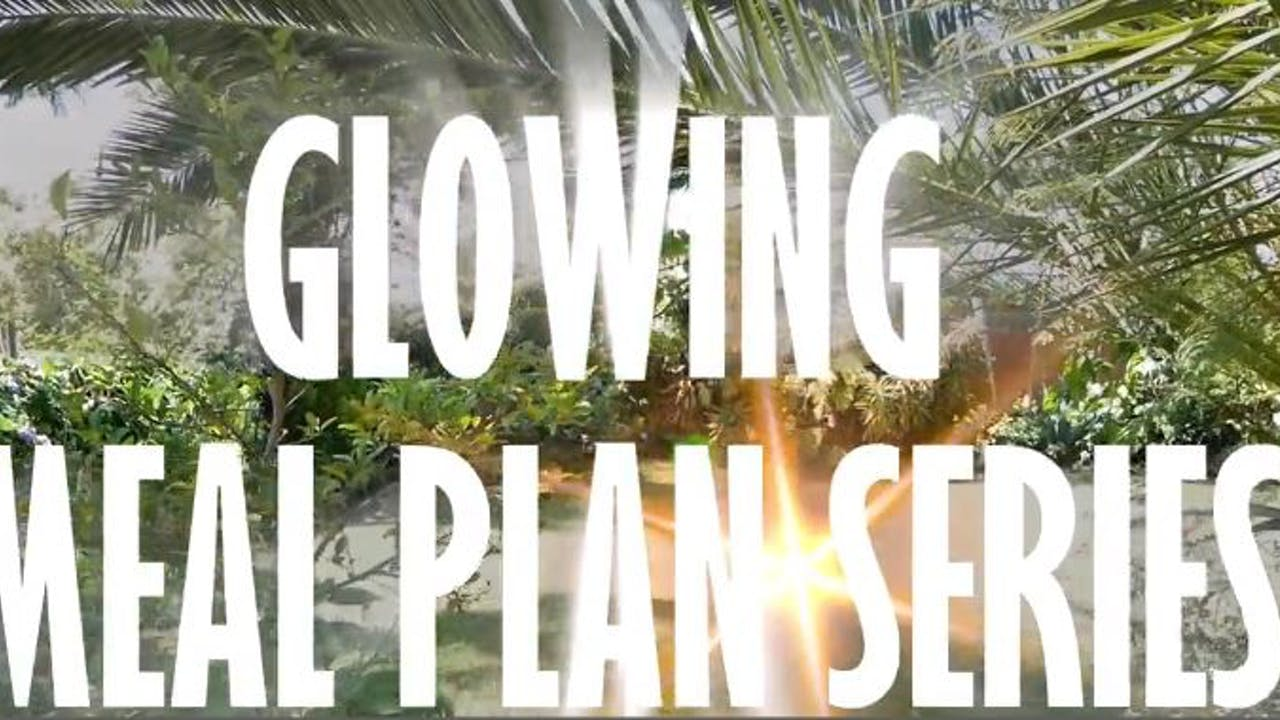 Glowing Meal Plans 6 Week of Plantbased Meals S2E6