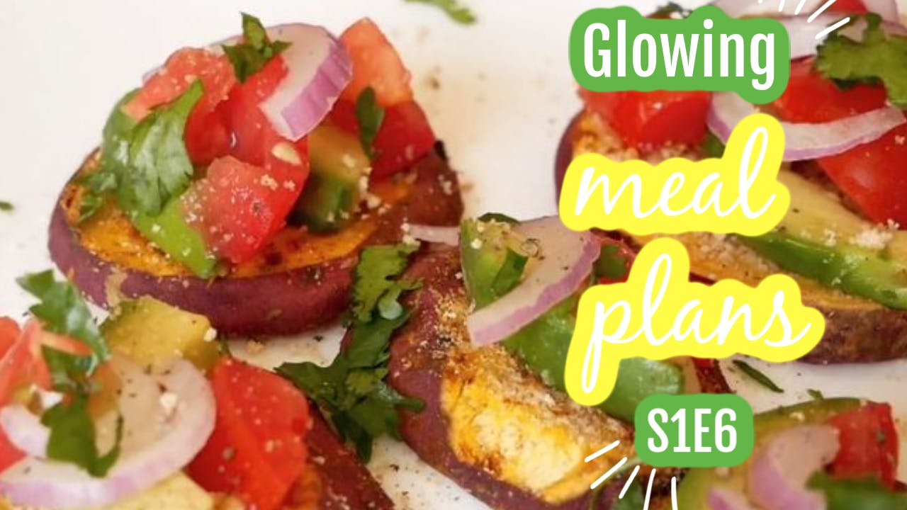 Glowing Meal Plans Week 6 of Plantbased Meals S1E6