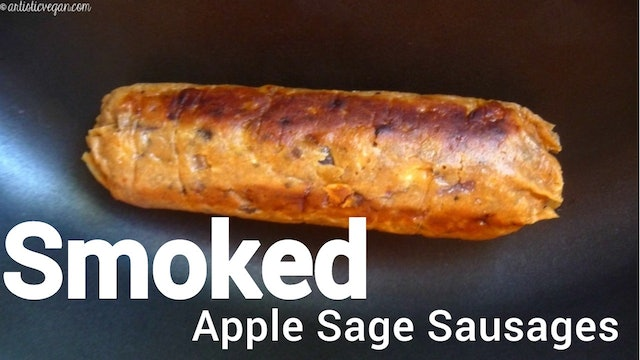 Smoked Apple Sage Sausages | Vegan, Soy, Oil & Gluten-Free | AV Show 35