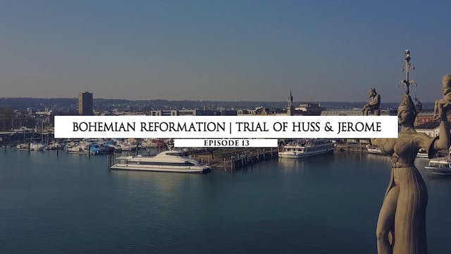 13 Bohemian Reformation - Trial of Hu...