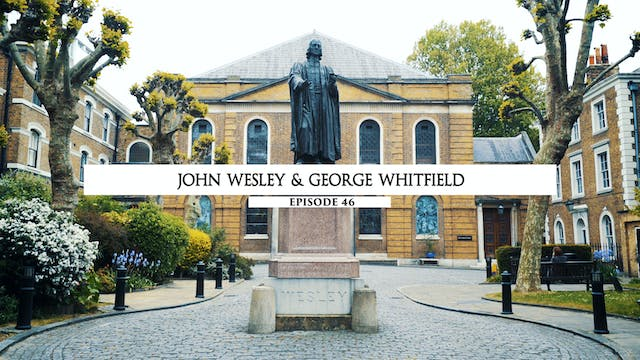 46 - John Wesley & George Whitfield