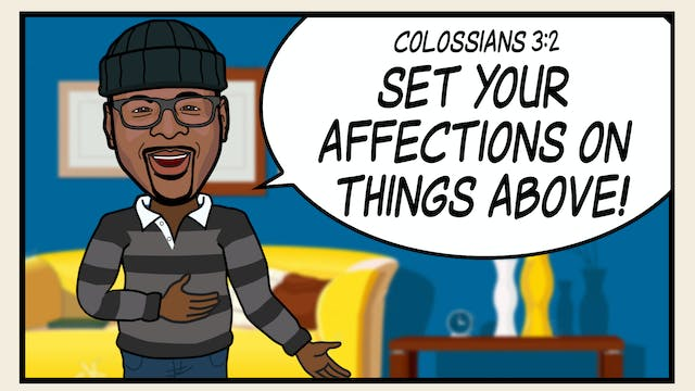 Colossians 3:2 - Hide It In Your Hear...