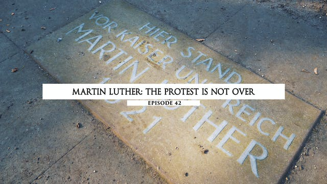 42 - Martin Luther - The Protest Is N...