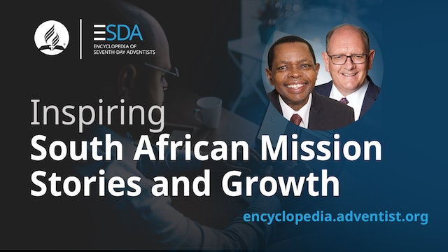 Adventist Encyclopedia - South African Mission Stories and Growth