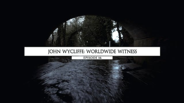 16 John Wycliffe- Worldwide Witness