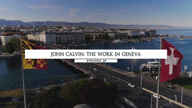 28 - John Calvin- The Work in Geneva