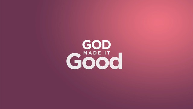 God Made It Good