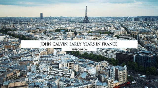 26 John Calvin - Early Years In France