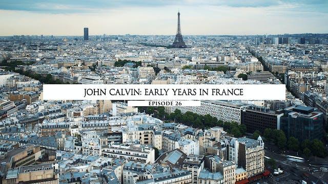 26 John Calvin - Early Years In France