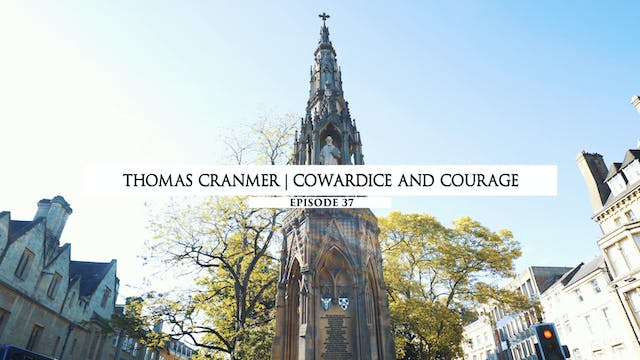 37 - Thomas Cranmer- Cowardice And Co...