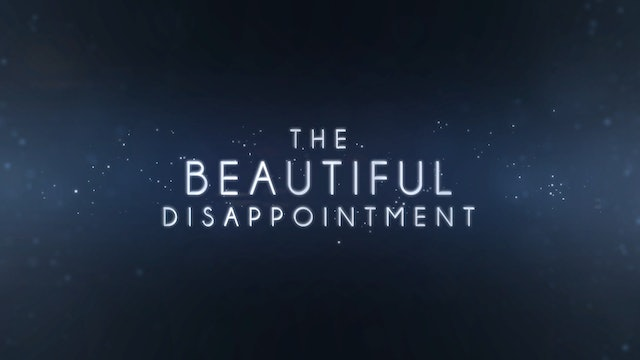 Digging Deeper: The Beautiful Disappointment