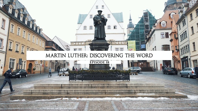 18 Martin Luther- Discovering The Word