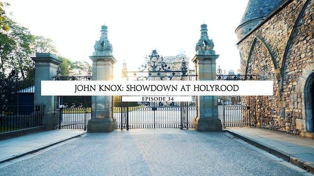 34 - John Knox- Showdown At Holyrood