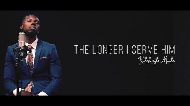 The Longer I Serve Him - Kuda Munda