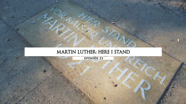 23 Martin Luther- Here I Stand