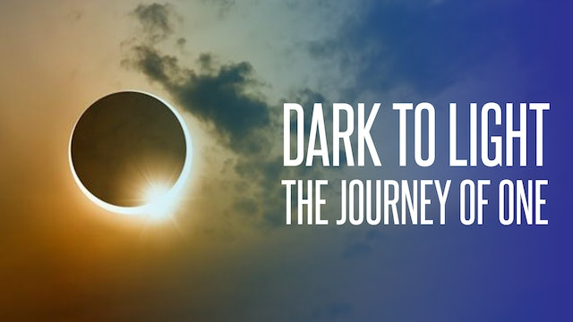 Dark to Light: The Journey of One