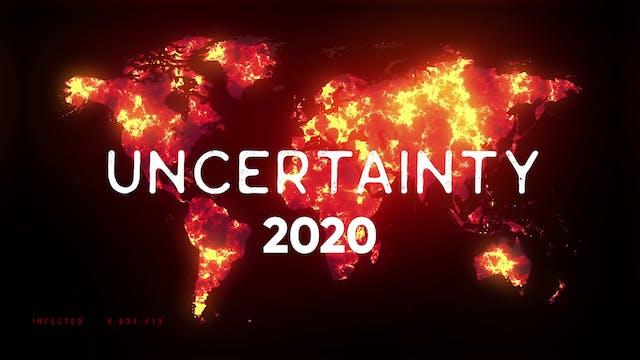UNCERTAINTY 2020
