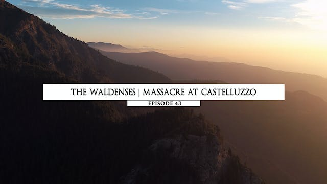 43 - The Waldenses - Massacre at Cast...