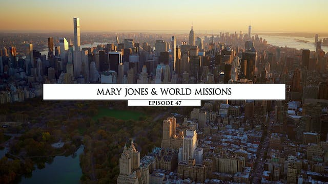 Episode 47 - Mary Jones & World Missions