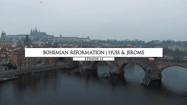 12 Bohemian Reformation - Huss & Jerome