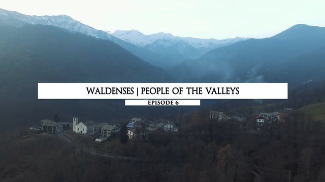 06 Waldenses : People of the Valleys