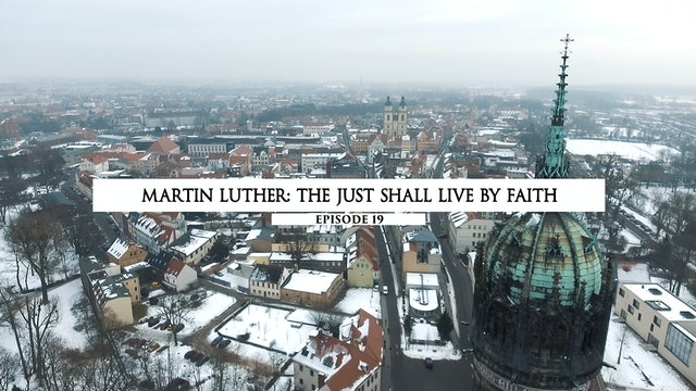 19 Martin Luther- The Just Shall Live By Faith